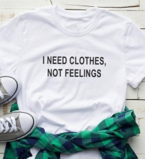 Women Casual Letter Printed T-Shirts I NEED CLOTHES NOT FEELINGS