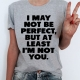 Women Casual Letter Printed T-Shirts I MAY NOT BE PERFECT BUT AT LEAST I AM NOT YOU